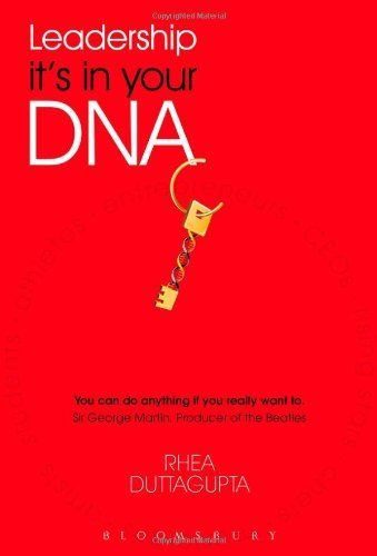 Leadership Its in Your DNA by Rhea Duttagupta 1408168340
