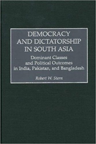 Democracy and Dictatorship in South Asia by Robert W Stern 0275970418
