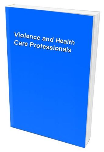 Violence and Health Care Professionals Wykes