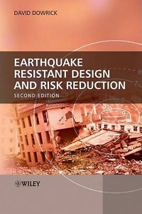 Earthquake Resistant Design and Risk Reduction by David J. Dowrick (2 ED)