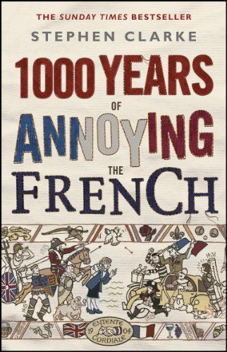 1000 Years of Annoying the French 1 ED by Stephen Clarke 0552775746