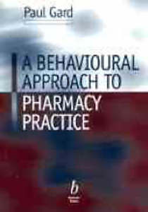 A Behavioural Approach to Pharmacy Practice 1 ED by Paul Gard 0632051388