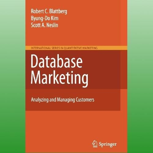 Database Marketing: Analyzing and Managing Customers (Vol 18) Blattberg