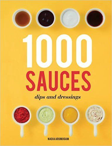 1000 Sauces Dips and Dressings by Nadia Arumugam 1845435249