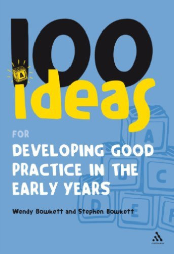 100 Ideas for Developing Good Practice in the Early Years by Wendy Bowkett 1847061664 US ED