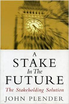 A Stake in the Future: The Stakeholding Solution Plender