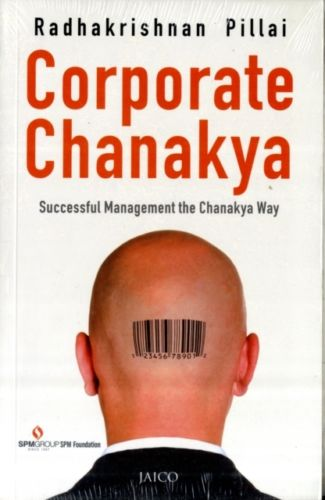 Corporate Chanakya: Successful Management the Chanakya Way Pillai