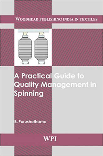A Practical Guide to Quality Management in Spinning 1 ED by B Purushothama 9380308086